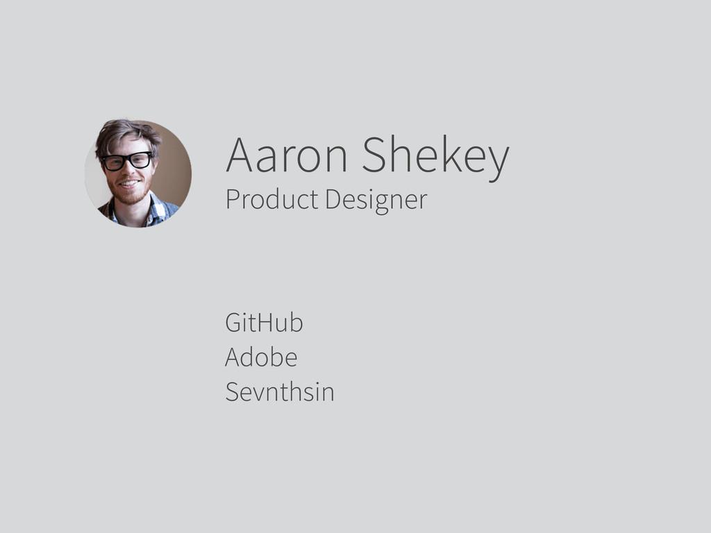 GitHub Adobe Sevnthsin Aaron Shekey Product Des...
