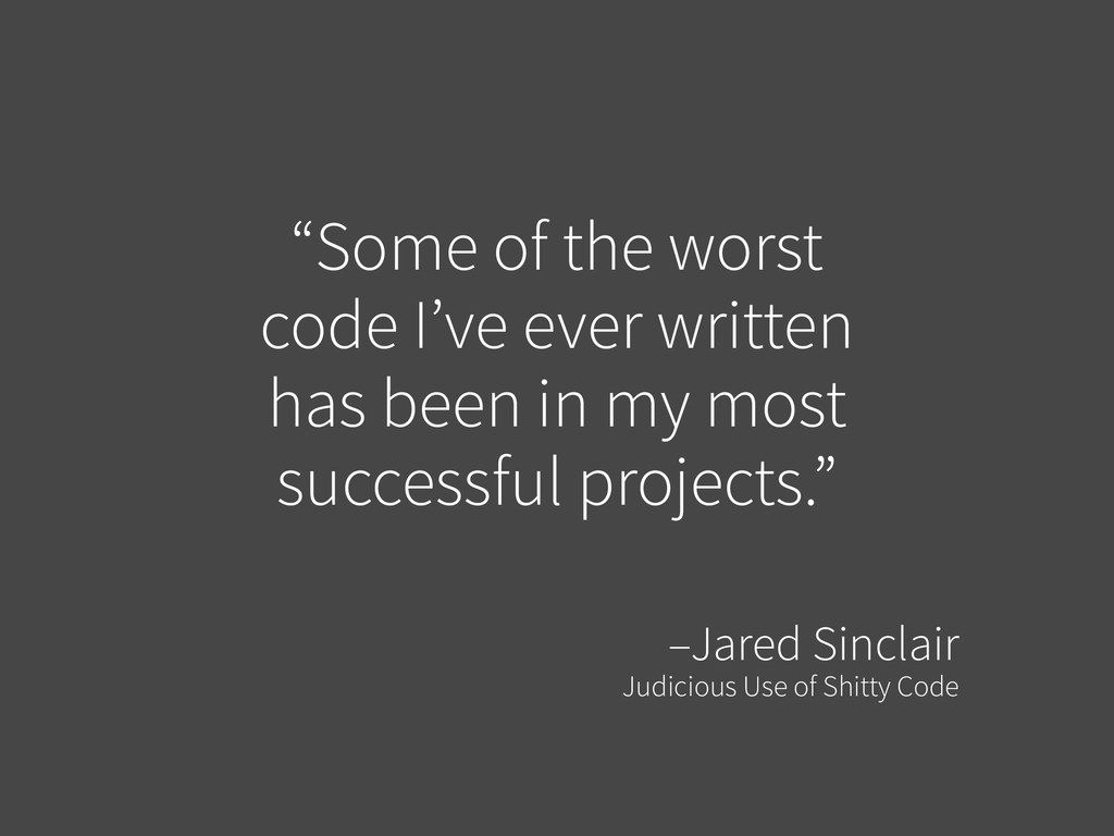 """Some of the worst code I've ever written has b..."