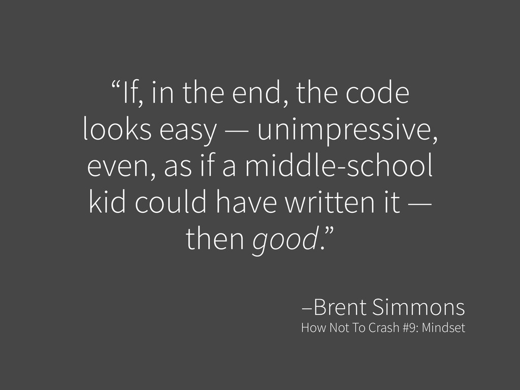 """If, in the end, the code looks easy — unimpres..."