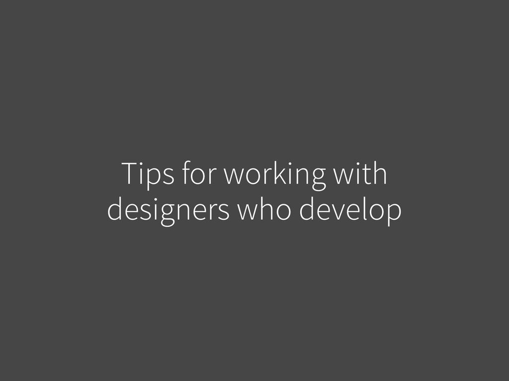 Tips for working with designers who develop