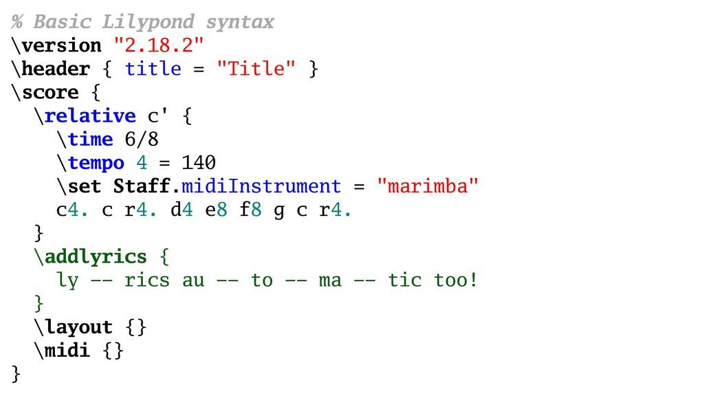 "% Basic Lilypond syntax \version ""2.18.2"" \head..."