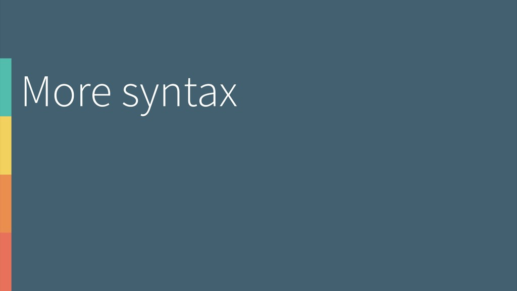 More syntax