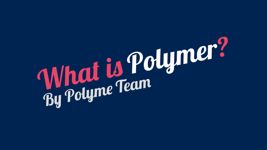 What is Polymer? By Polyme Team