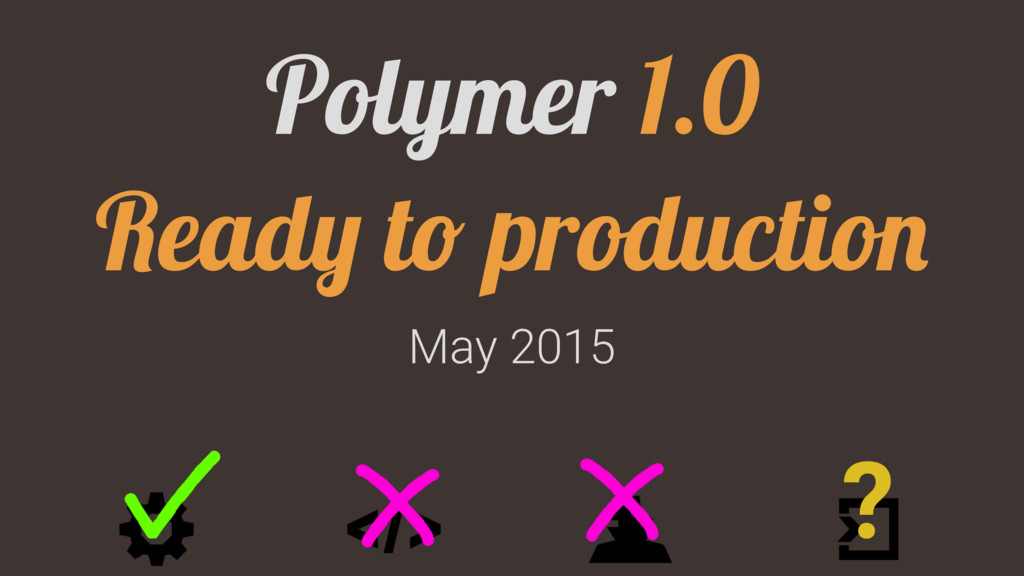May 2015 Polymer 1.0 Ready to production ?