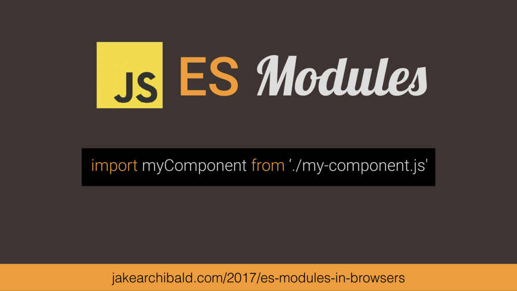 ES Modules import myComponent from './my-compon...