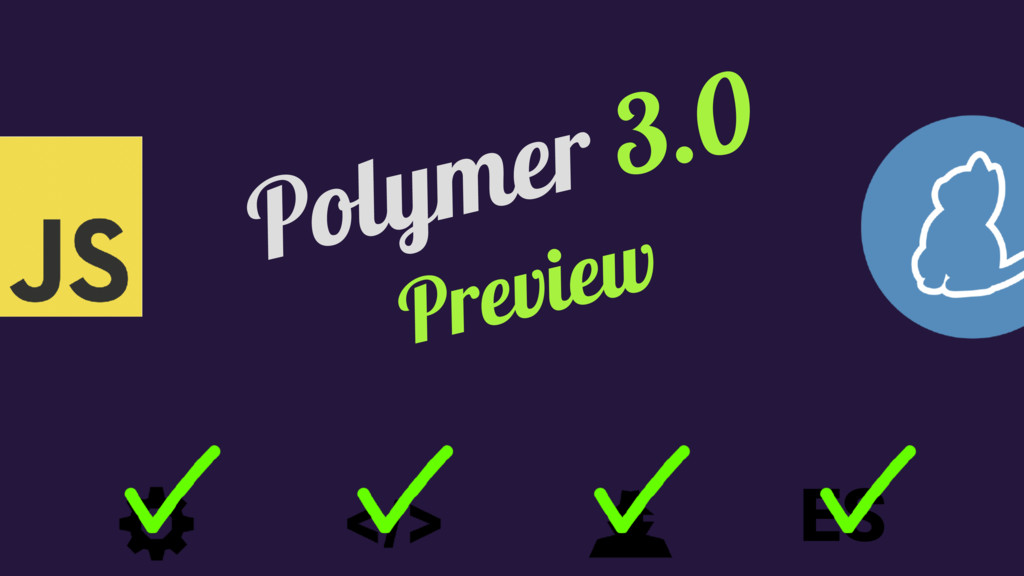 Polymer 3.0 Preview ES
