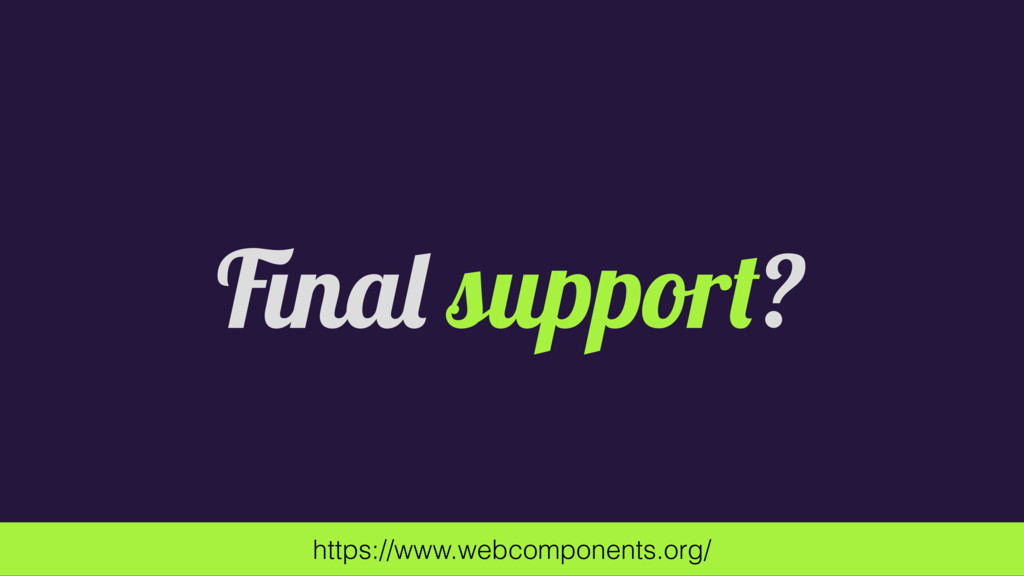 Final support? https://www.webcomponents.org/