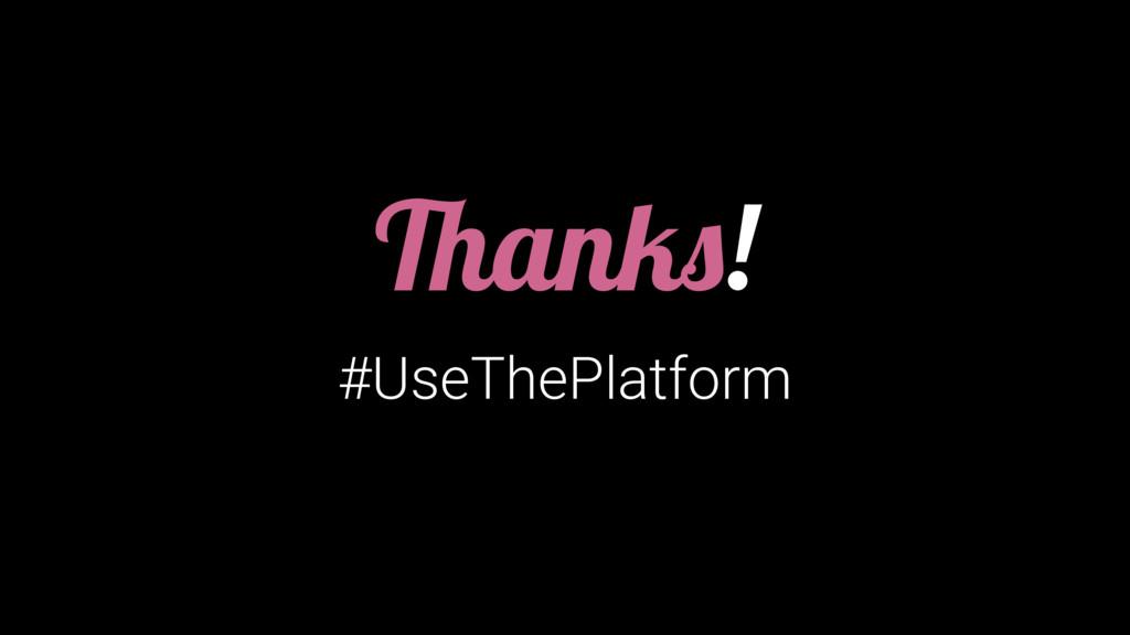 Thanks! #UseThePlatform