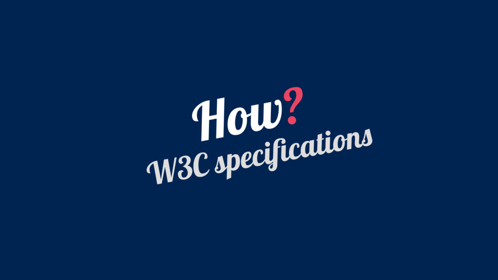 How? W3C specifications