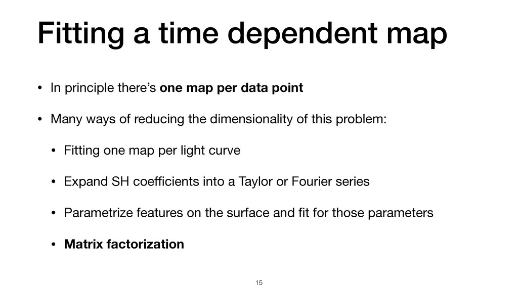 Fitting a time dependent map 15 • In principle ...