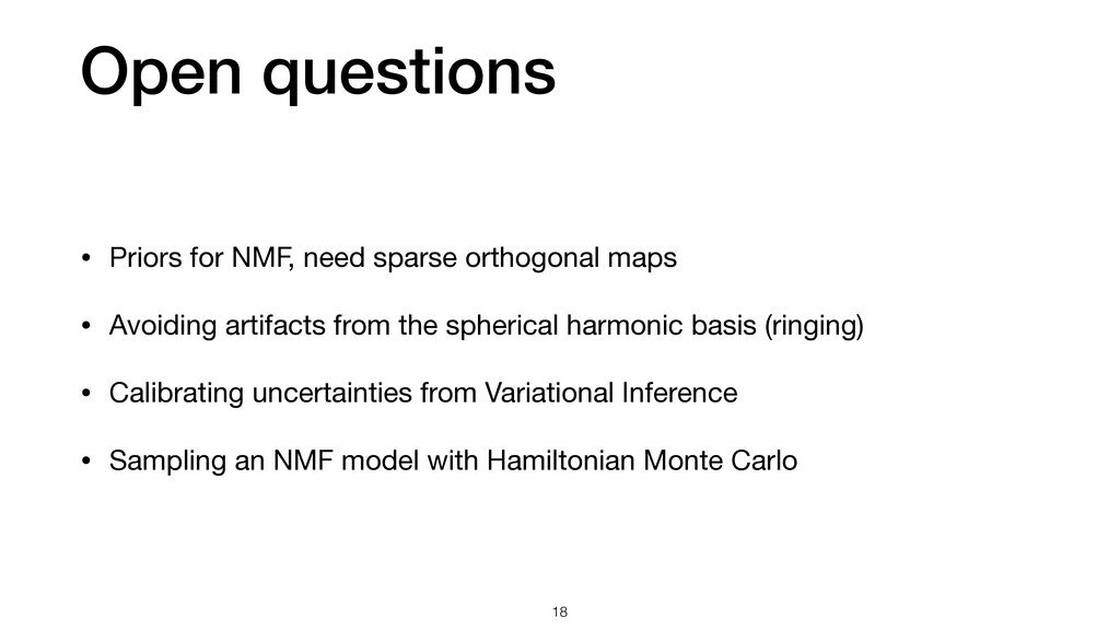 Open questions 18 • Priors for NMF, need sparse...