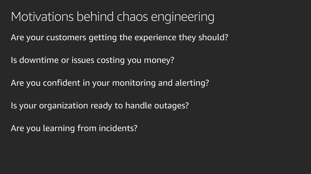 Motivations behind chaos engineering Are your c...