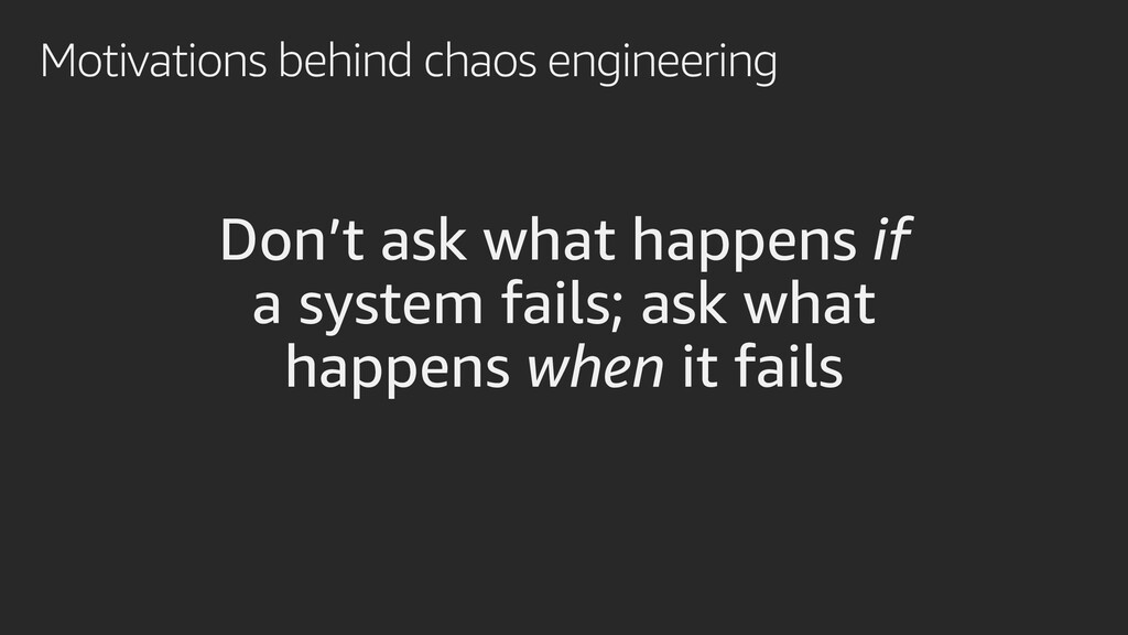 Motivations behind chaos engineering Don't ask ...