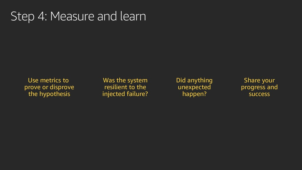 Step 4: Measure and learn Use metrics to prove ...