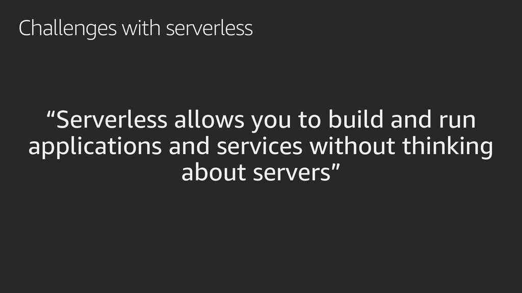 """Challenges with serverless """"Serverless allows y..."""
