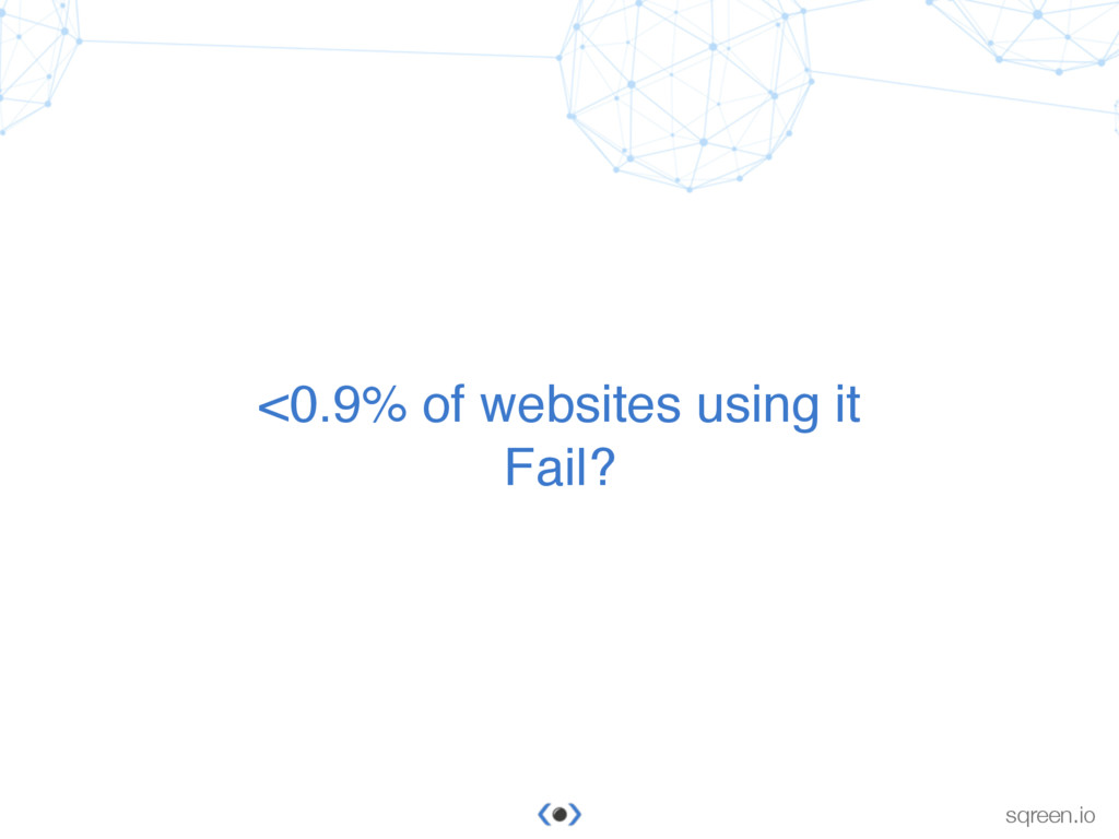 © Sqreen sqreen.io <0.9% of websites using it F...