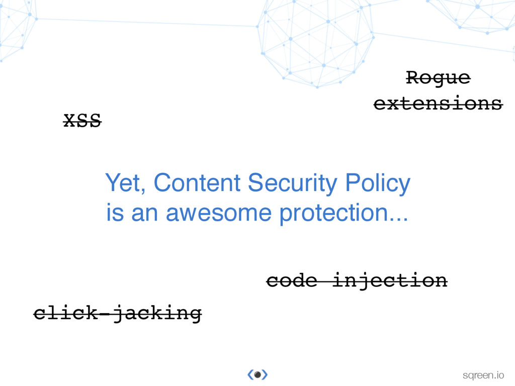 © Sqreen sqreen.io Yet, Content Security Policy...