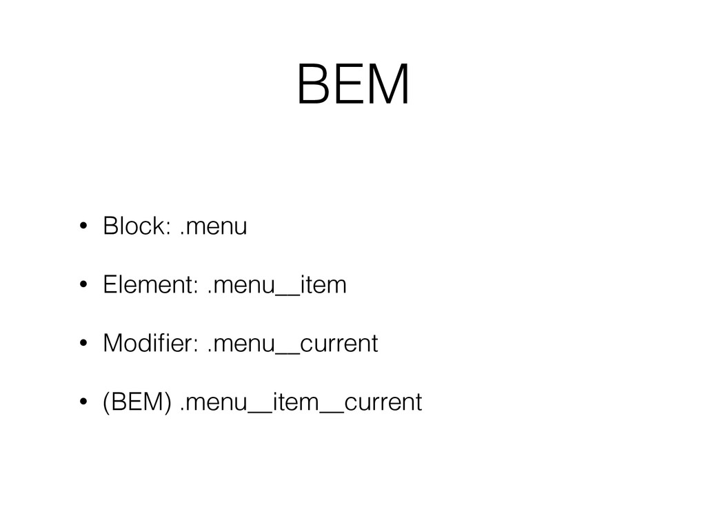 BEM • Block: .menu • Element: .menu__item • Mod...