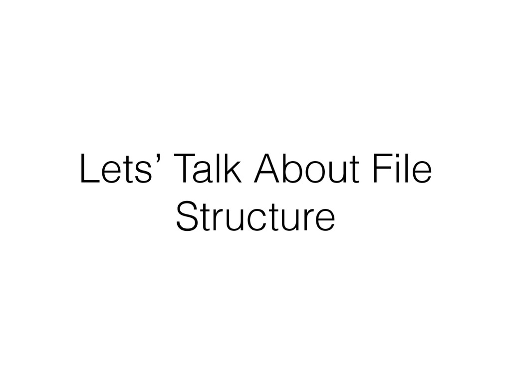 Lets' Talk About File Structure