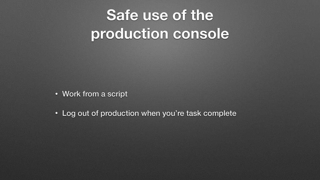 Safe use of the production console • Work from ...