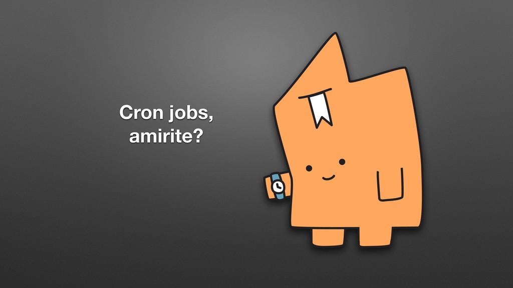 Cron jobs, amirite?