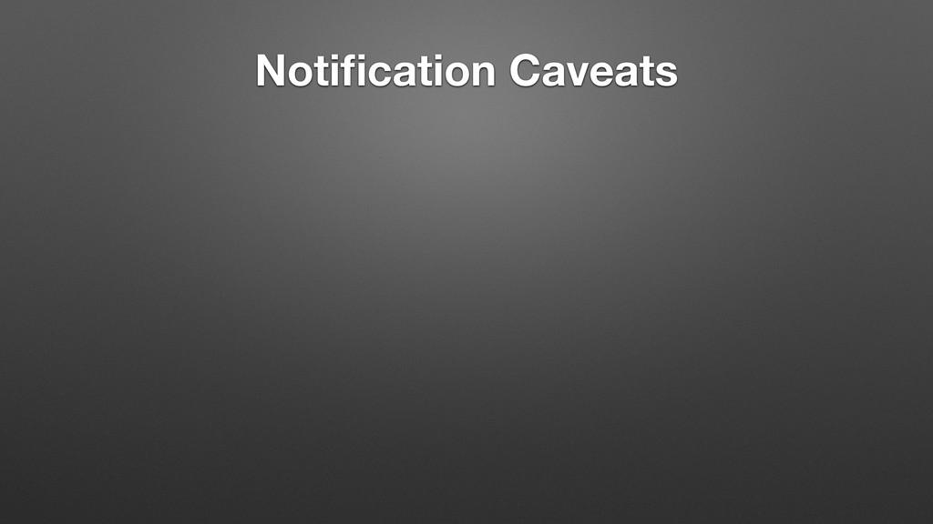 Notification Caveats