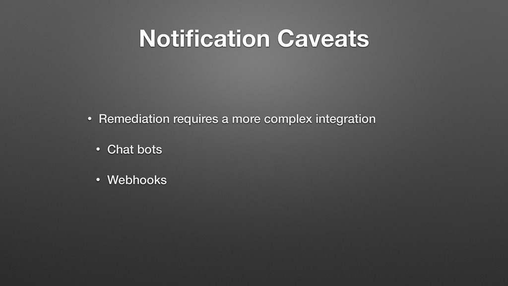 Notification Caveats • Remediation requires a mo...
