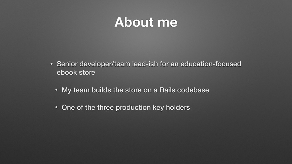 About me • Senior developer/team lead-ish for a...
