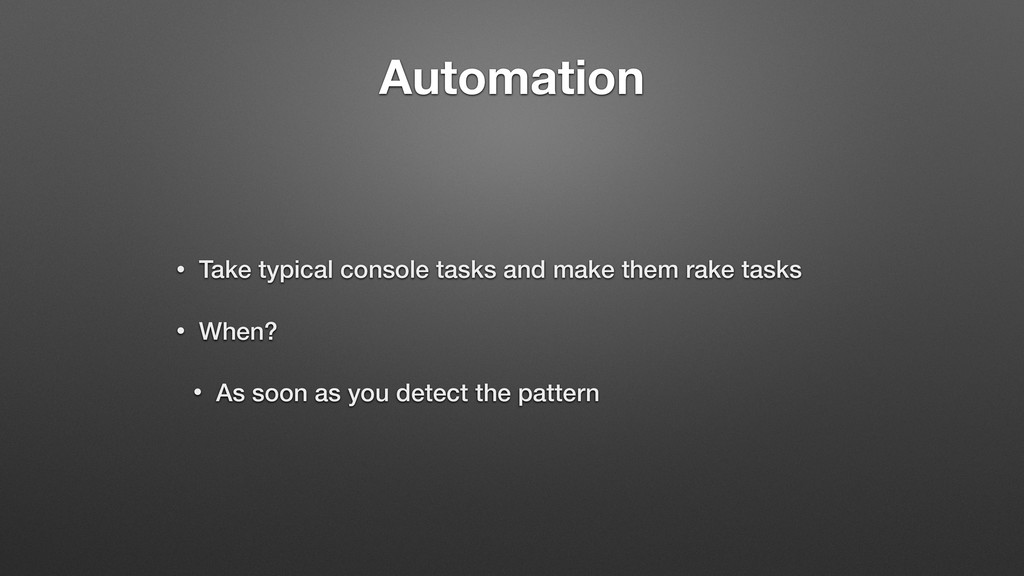 Automation • Take typical console tasks and mak...