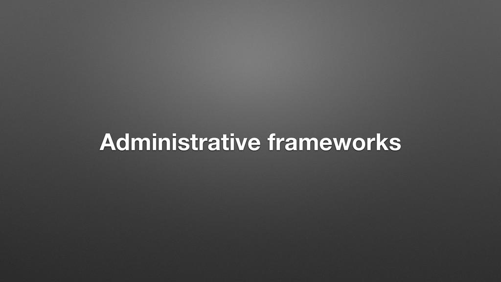 Administrative frameworks