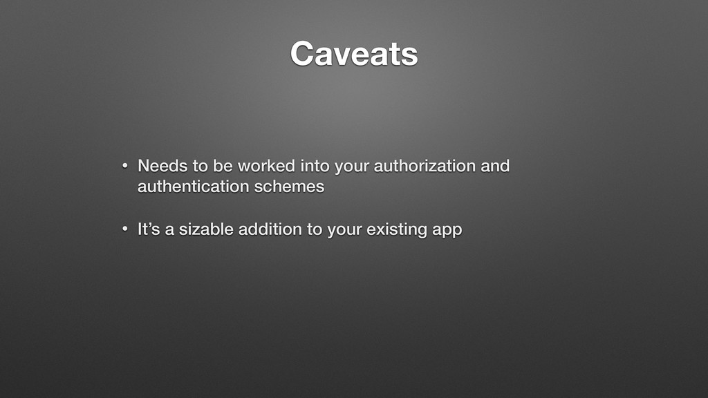 Caveats • Needs to be worked into your authoriz...
