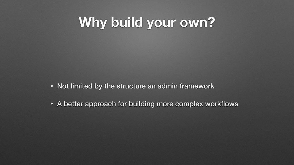 Why build your own? • Not limited by the struct...