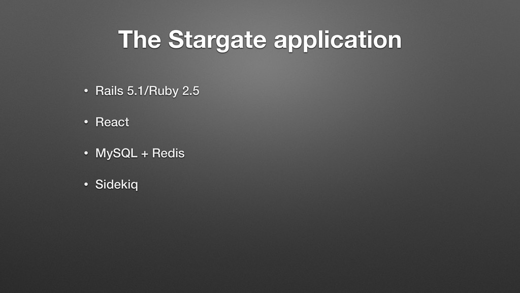 The Stargate application • Rails 5.1/Ruby 2.5 •...