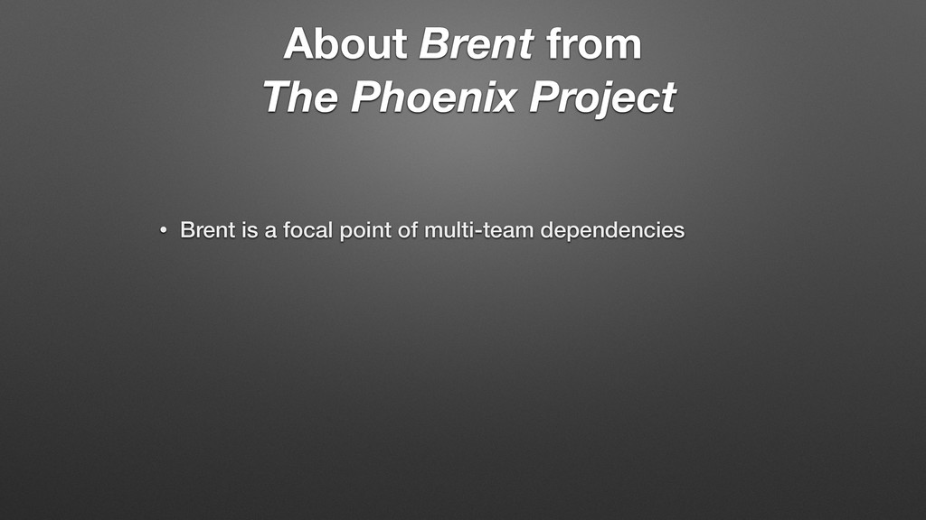 About Brent from The Phoenix Project • Brent is...