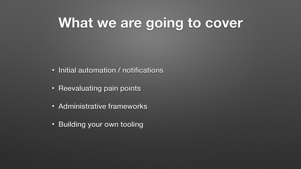 What we are going to cover • Initial automation...