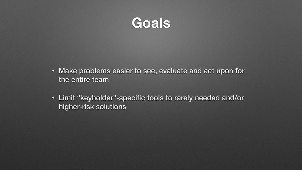 Goals • Make problems easier to see, evaluate a...