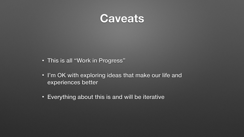 "Caveats • This is all ""Work in Progress"" • I'm ..."