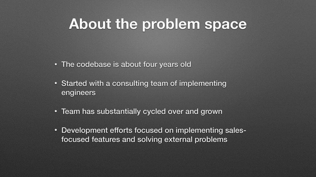 About the problem space • The codebase is about...