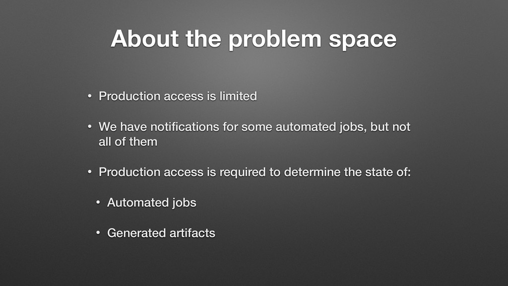 About the problem space • Production access is ...