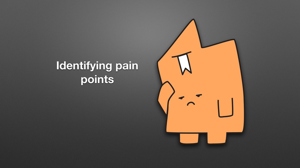 Identifying pain points