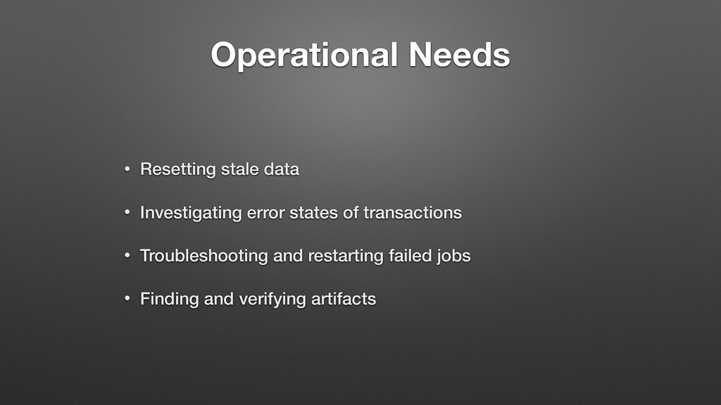 Operational Needs • Resetting stale data • Inve...