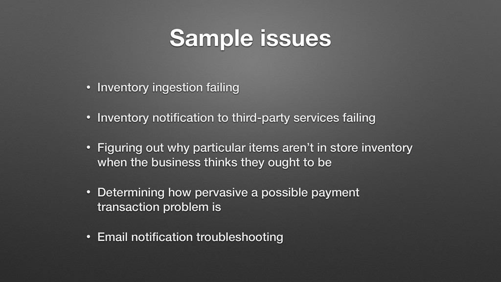 Sample issues • Inventory ingestion failing • I...