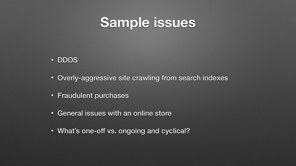 Sample issues • DDOS • Overly-aggressive site c...