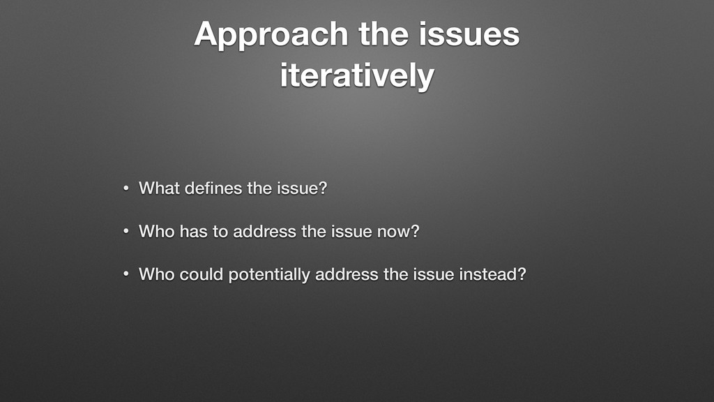 Approach the issues iteratively • What defines t...