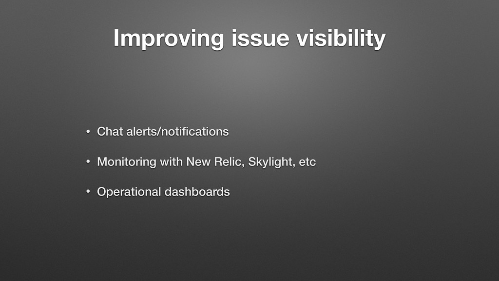 Improving issue visibility • Chat alerts/notific...