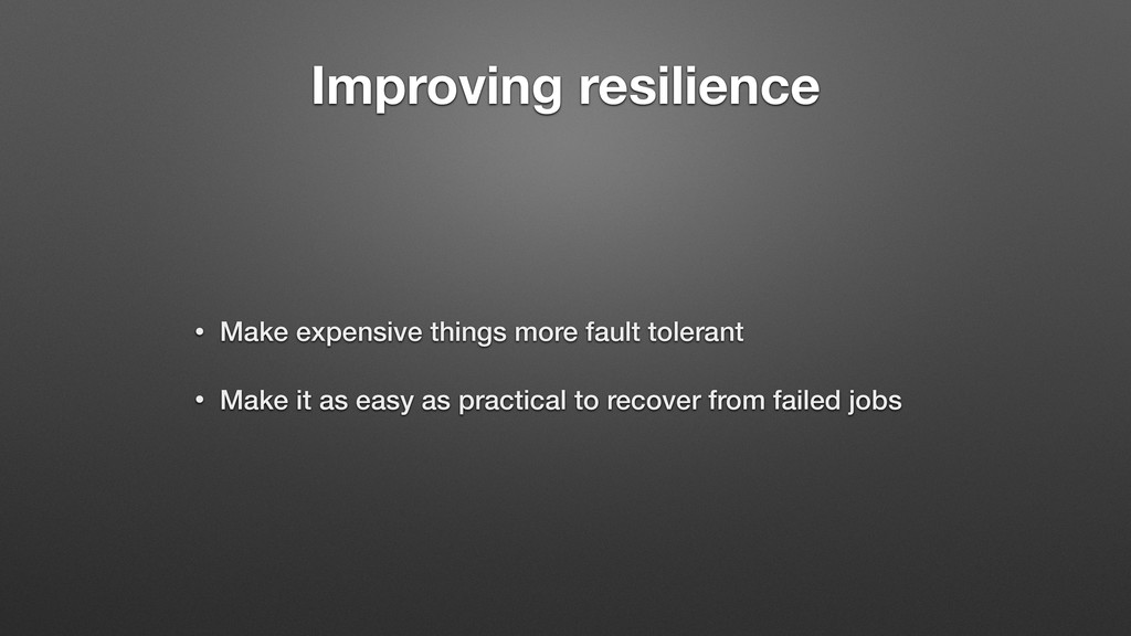 Improving resilience • Make expensive things mo...