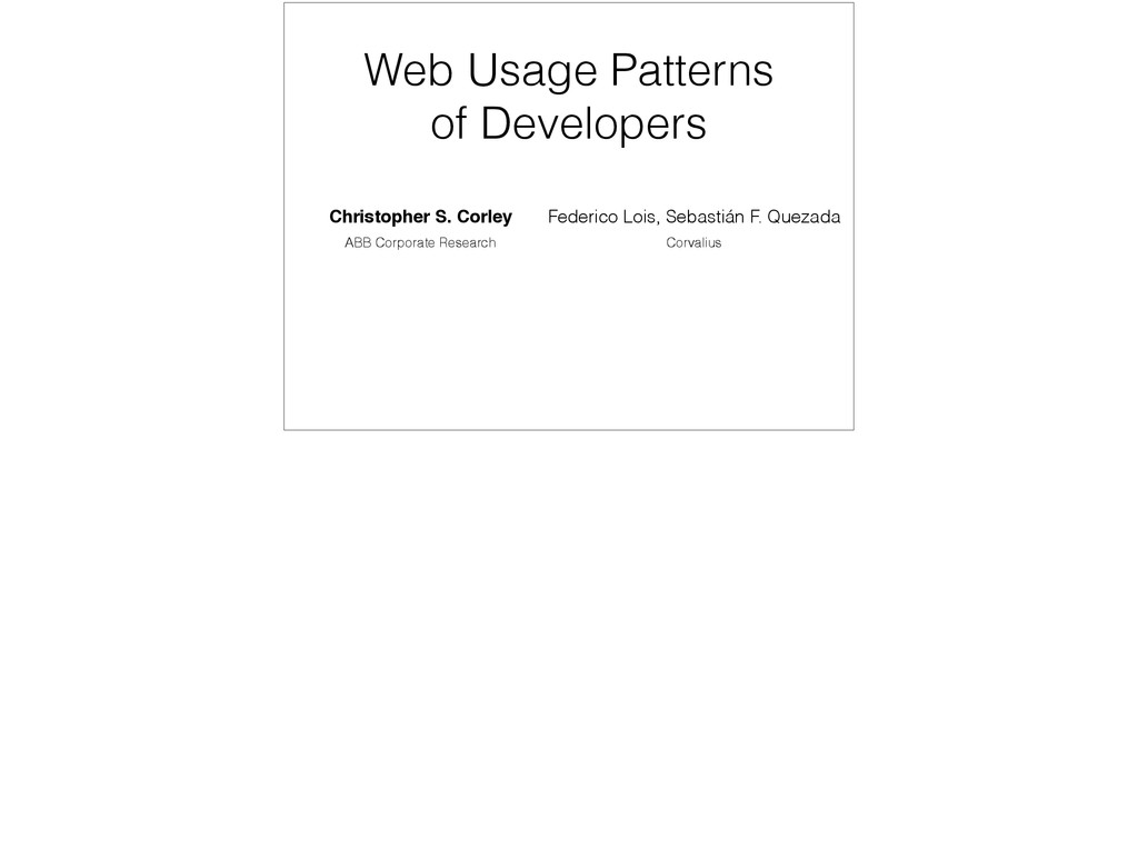Christopher S. Corley Web Usage Patterns of Dev...