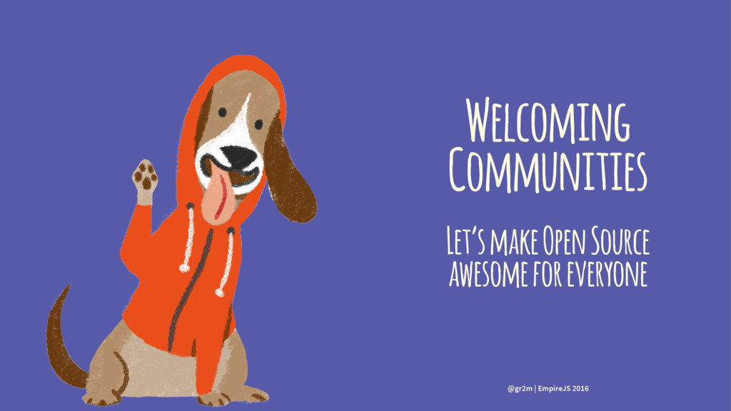 Welcoming Communities Let's make Open Source aw...
