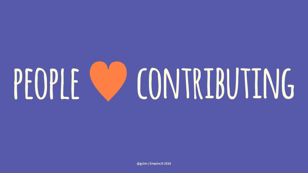 people — contributing @gr2m | EmpireJS 2016