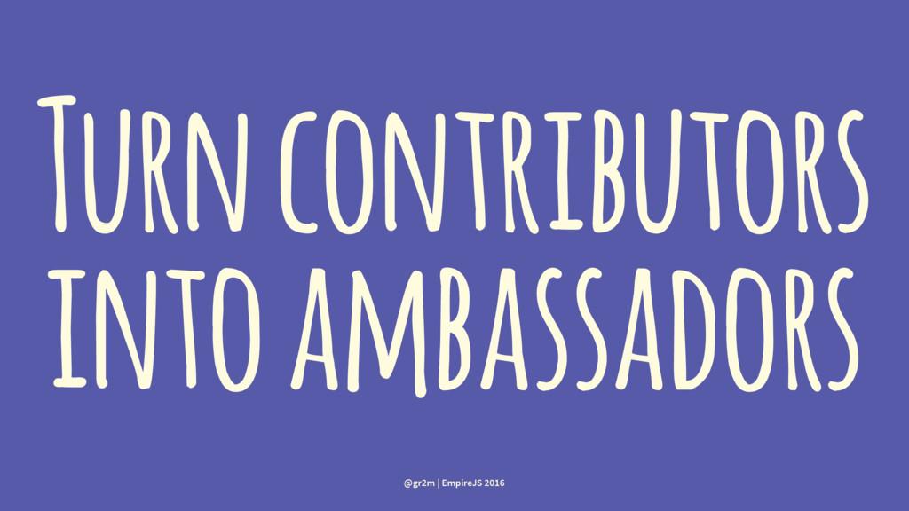 Turn contributors into ambassadors @gr2m | Empi...